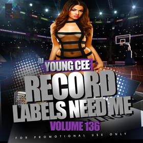 Record Labels Need Me Vol. 136 Dj Young Cee front cover