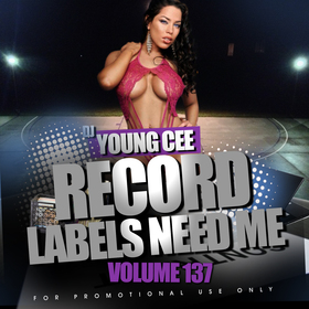 Record Labels Need Me Vol. 137 Dj Young Cee front cover