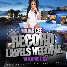 Record Labels Need Me Vol. 139 Dj Young Cee front cover