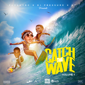 Catch The Wave Vol 1 ( Fly Guy DC x DJ Pressure x You Know BT ) DJ That Boy Pressure front cover
