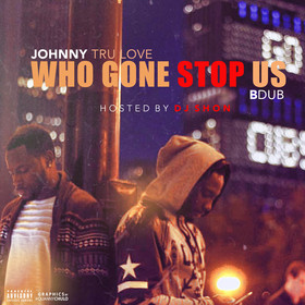 Who Gone Stop Us Johnny Tru Love + BDub front cover