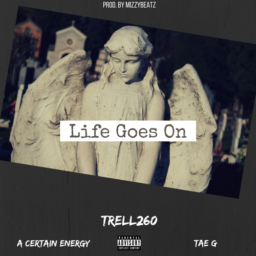 Trell260 - Life Goes On (feat. Tae G & A Certain Energy ...