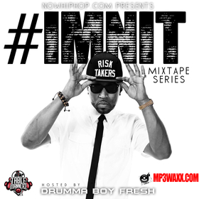 #IMNIT The Mixtape (Hosted By DrummaBoyFresh) Dj Illy Jay front cover