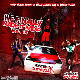 We Finally Made It Radio Vol. 14 Dj Trey Cash front cover