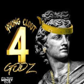 Young Clout Godz 4 Filthy Money Mixtapes front cover