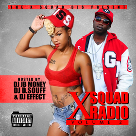 X-Squad DJs Present - X Squad Radio Vol.2 Hosted by DJ JB Money x DJ D.Souff & DJ Effect DJ D.Souff front cover