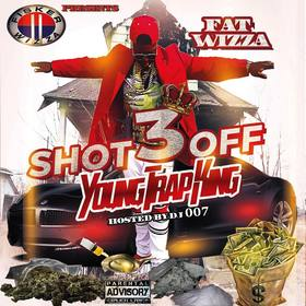 Shot Off 3 (Young Trap King) Fat Wizza front cover