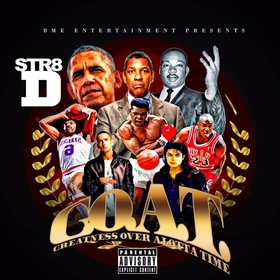 G.O.A.T (Greatness Over Alotta Time) Str8 D front cover