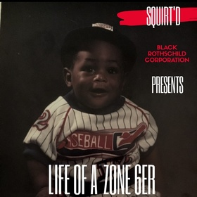 LIFE OF A ZONE 6ER SQUIRT'D front cover