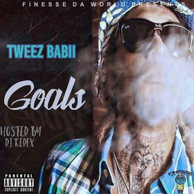 Tweez Babii - Goals (Hosted By Dj RedFx) Dj RedFx front cover
