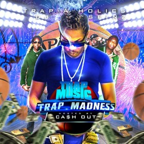 Trap Music: Trap Madness Edition (Hosted By Cash Out) Trap-A-Holics front cover