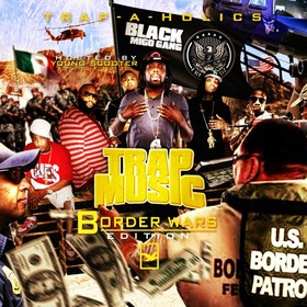 Trap Music: Border Wars Edition (Hosted By Young Scooter) Trap-A-Holics front cover