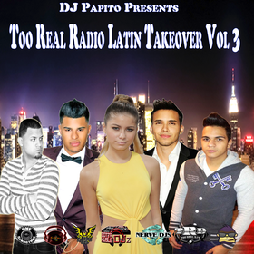 Too Real Radio Latin Takeover Vol 3  DJ Papito front cover