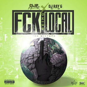 Fck Being Local DJ Ray G front cover