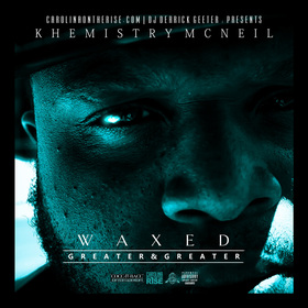 Khemistry McNeil - Waxed ( Greater & Greater ) DJ DERRICK GEETER front cover