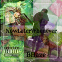 NowLaterWhenever by Bhaze