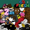 2hrs Late by GQ Fresh