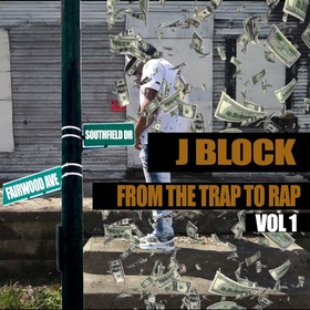 J Block- From The Trap To Rap Vol 1 Dj Young Cee front cover