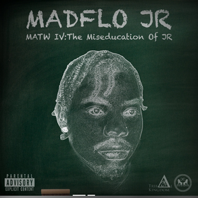 MATW IV: The Miseducation Of JR MadFlo Jr front cover