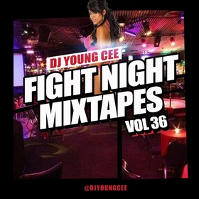 Dj Young Cee Fight Night Mixtapes Vol 36 Dj Young Cee front cover