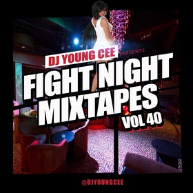 Dj Young Cee Fight Night Mixtapes Vol 40 Dj Young Cee front cover