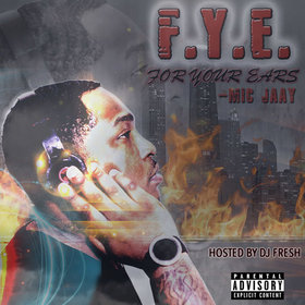 F.Y.E. ( For Yours Ears) mic jaay front cover
