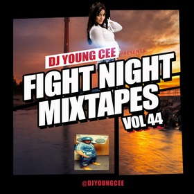 Dj Young Cee Fight Night Mixtapes Vol 44 Dj Young Cee front cover