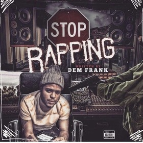 Stop Rapping by Dem Frank