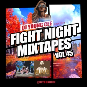 Dj Young Cee Fight Night Mixtapes Vol 45 Dj Young Cee front cover