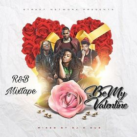Be My Valentine: R&B Mixtape Dj E-Dub Mixtapes front cover