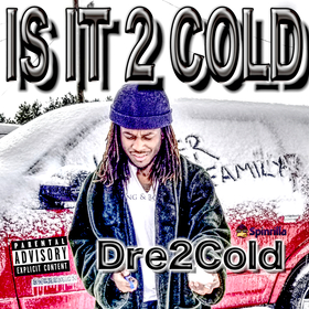 Is It 2 Cold. Dre2Cold DRE2Cold front cover