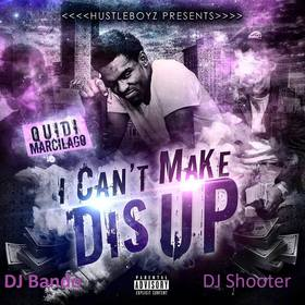 Quidi Marcilago - I Cant Make Dis Up DJ Shooter front cover