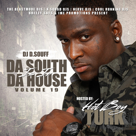 Da South is in Da House Vol. 19 (Hosted by Hotboy Turk) DJ D.Souff front cover