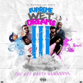 Supreme Wet Dreams 3: The Get Nasty Handbook by DJ Supreme The Great
