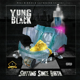 Shitting Since Birth Yung Buddy Black front cover