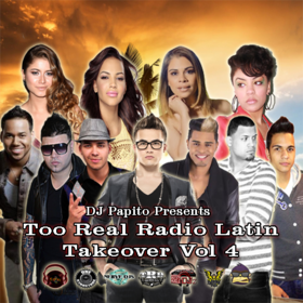 Too Real Radio Latin Takeover Vol 4 Mixtape DJ Papito front cover