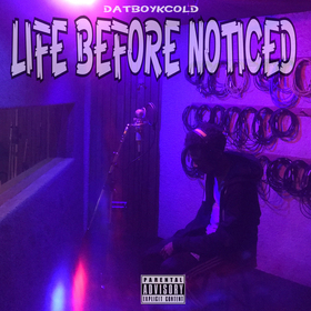 Life Before Notice Datboykcold front cover