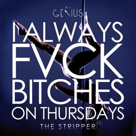 I Always Fvck Bitches On Thursdays (The Stripper) DJ Genius front cover
