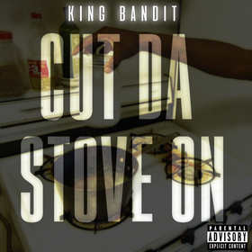 Cut Da Stove On King Bandit front cover