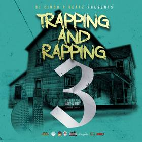 Trapping And Rapping Vol. 3 DJ Cinco P Beatz front cover