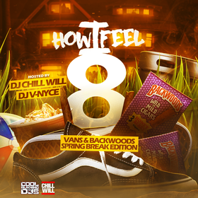 How I Feel8 (Vans & Backwoods) Spring Break Edition Hosted By Dj Vnyce & ChillWill CHILL iGRIND WILL front cover