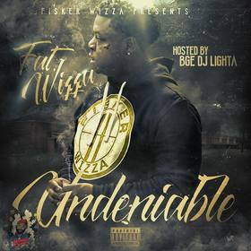 Undeniable (Hosted by DJ BGE Lighta) Fat Wizza front cover