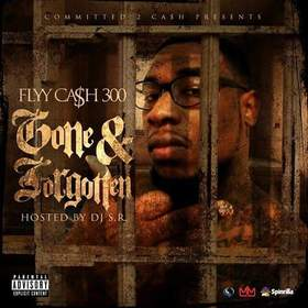 Gone & Forgotten flyy ca$h 300 front cover