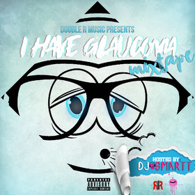 I Have Glaucoma Mixtape King A Group front cover