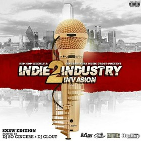 Hip Hop Weekly & CincerelyUrz Music Group Present: Indie 2 Industry Invasion SXSW Edition Vol.1 Hosted by Dj Clout & Dj So Cincere Various Artist front cover