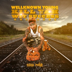 Kill Yah Wit Success (Reloaded) WellKnownYoung front cover