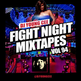 Dj Young Cee Fight Night Mixtapes Vol 94 Dj Young Cee front cover
