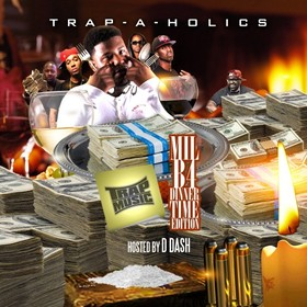 Trap Music: Mill B4 Dinner Time Edition (Hosted By D Dash) Trap-A-Holics front cover