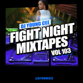 Dj Young Cee Fight Night Mixtapes Vol 103 Dj Young Cee front cover