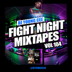 Dj Young Cee Fight Night Mixtapes Vol 104 Dj Young Cee front cover